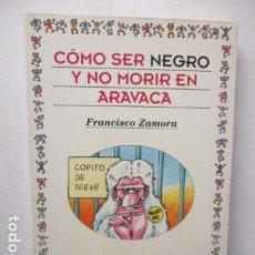 Libros de segunda mano: CÓMO SER NEGRO Y NO MORIR EN ARAVACA - FRANCISCO ZAMORA,. Lote 263100280