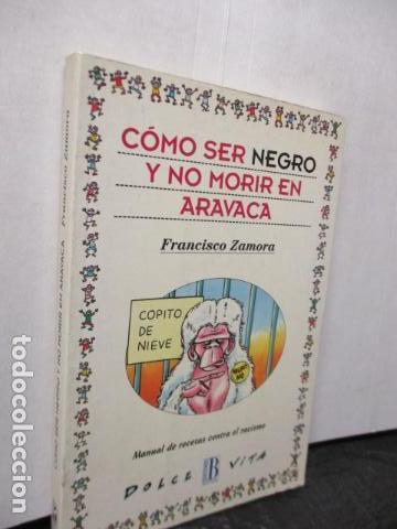 Libros de segunda mano: CÓMO SER NEGRO Y NO MORIR EN ARAVACA - FRANCISCO ZAMORA, - Foto 2 - 263100280