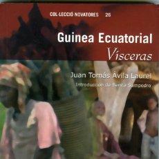 Libros de segunda mano: JUAN TOMÁS ÁVILA LAUREL. GUINEA. VÍSCERAS, VALENCIA, INSTITUCIÓN ALFONSO EL MAGNÁNIMO, 2006.. Lote 160878050