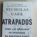 Libros de segunda mano: ATRAPADOS. CÓMO LAS MÁQUINAS SE APODERAN NUESTRAS VIDAS. NICHOLAS CARR. Lote 160929294