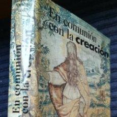 Libros de segunda mano: EN COMUNIÓN CON LA CREACIÓN POR JOAQUÍN L. ORTEGA, BAC 2004. Lote 161138001
