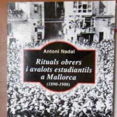 Libros de segunda mano: NADAL, ANTONI: RITUALS OBRERS I AVALOTS ESTUDIANTILS A MALLORCA 1890-1980.. Lote 161192214