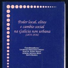 Libros de segunda mano: FERNÁNDEZ PRIETO, LOURENZO ET AL PODER LOCAL, ELITES E CAMBIO SOCIAL NA GALICIA NON URBANA 1874-1956. Lote 161804478