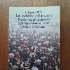 Libros de segunda mano: LA SOCIEDAD DEL TRABAJO, PROBLEMAS ESTRUCTURALES Y PERSPECTIVAS DE FUTURO, CLAUS OFFE, ALIANZA, 1992. Lote 162806714