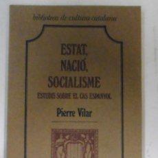 Libros de segunda mano: VILAR, PIERRE: ESTAT, NACIÓ, SOCIALISME ESTUDIS SOBRE EL CAS ESPANYOL.. Lote 163020714