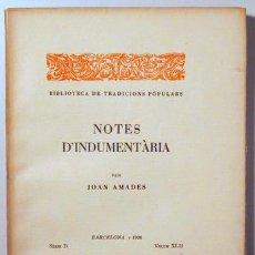 Libros de segunda mano: AMADES, JOAN - NOTES D'INDUMENTÀRIA. BIBLIOTECA DE TRADICIONS POPULARS. VOLUM XLII - BARCELONA 1936. Lote 163089093