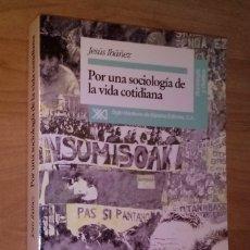 Libros de segunda mano: JESÚS IBÁÑEZ - POR UNA SOCIOLOGÍA DE LA VIDA COTIDIANA - SIGLO XXI, 1994 [PRIMERA EDICIÓN]. Lote 132129081