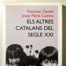 Libros de segunda mano: CANDEL, FRANCESC - CUENCA, JOSEP M. - ELS ALTRES CATALANS DEL SEGLE XXI - BARCELONA 2001 - 1ª EDIC.. Lote 165011729
