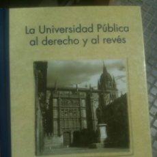 Libros de segunda mano: LA UNIVERSIDAD PÚBLICA AL DERECHO Y AL REVÉS,UNIVERSIDAD,JOSE RAMON CHAVES GARCIA. Lote 165314878