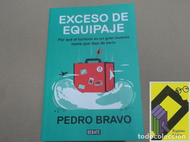 BRAVO, PEDRO:EXCESO DE EQUIPAJE. POR QUÉ EL TURISMO ES UN GRAN INVENTO,HASTA QUE DEJA DE SERLO (Libros de Segunda Mano - Pensamiento - Sociología)