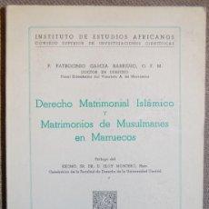 Libros de segunda mano: DERECHO MATRIMONIAL ISLÁMICO Y MATRIMONIOS DE MUSULMANES EN MARRUECOS. P. PATROCINIO GARCÍA BARRIUSO. Lote 165441570
