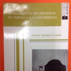 Libros de segunda mano: PENSAMIENTO SOCIOLÓGICO EN TORNO A LA UNIVERSIDAD - SANTOS HERRERO CASTRO - 1991. Lote 165670670