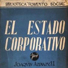 Libros de segunda mano: EL ESTADO CORPORATIVO. JOAQUIN AZPIAZU. EDITORIAL RAZON Y FE. MADRID, 1940.. Lote 166298590