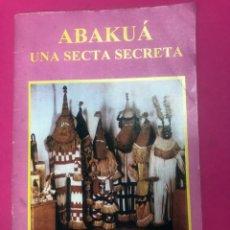 Libros de segunda mano: ABAKUÁ UNA SECTA SECRETA - LIBRO RARÍSIMO Y CURIOSO CUBANO. Lote 166550333
