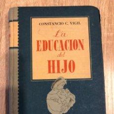 Libros de segunda mano: LA EDUCACION DEL HIJO. CONSTANCIO C. VIGIL. EDITORIAL ATLANTIDA. BUENOS AIRES,1945. Lote 166725018