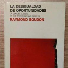 Libros de segunda mano: LA DESIGUALDAD DE OPORTUNIDADES. LA MOVILIDAD SOCIAL EN LAS SOCIEDADES INDUSTRIALES. RAYMOND BOUDON.. Lote 166765558