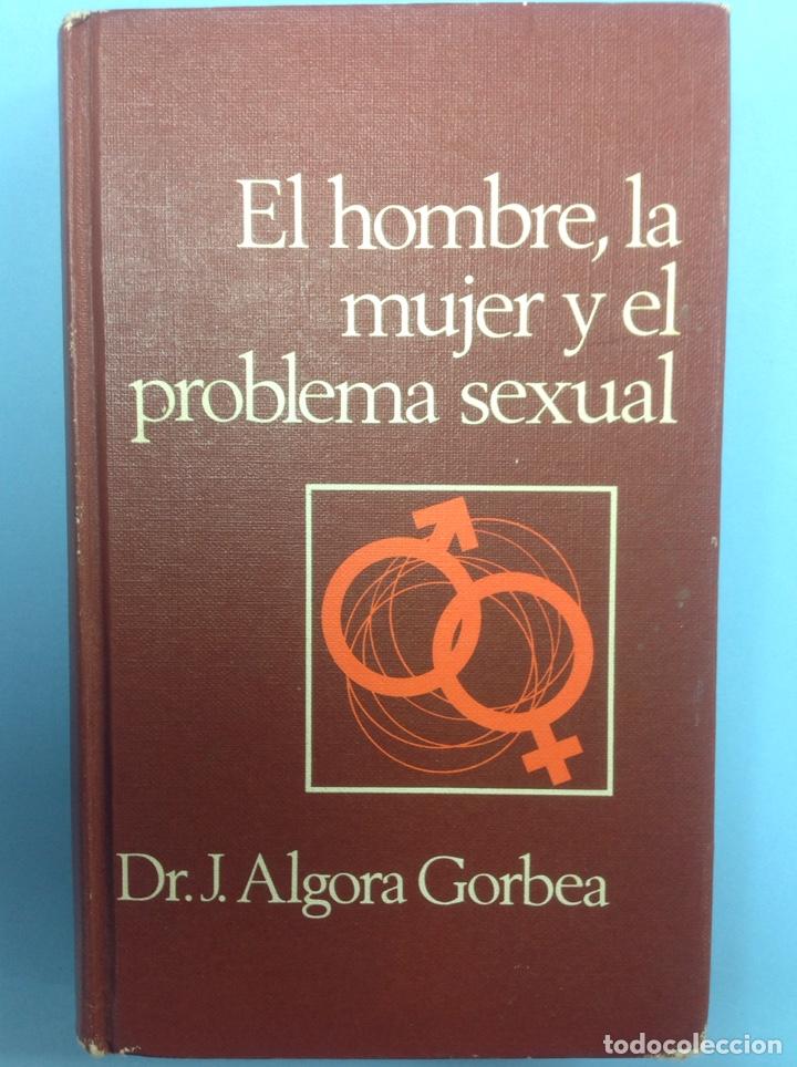 EL HOMBRE, LA MUJER Y EL PROBLEMA SEXUAL - DR. J. ALGORA GORBEA - 1964 (Libros de Segunda Mano - Pensamiento - Sociología)