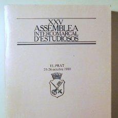 Libros de segunda mano: XXV ASSEMBLEA INTERCOMARCAL D'ESTUDIOSOS - EL PRAT 1980 - IL·LUSTRAT. Lote 166975058
