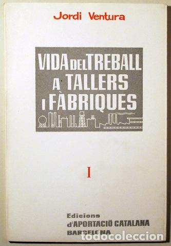 VENTURA, JORDI - VIDA DEL TREBALL A TALLERS I FÀBRIQUES - BARCELONA 1965 (Libros de Segunda Mano - Pensamiento - Sociología)