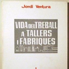 Libros de segunda mano: VENTURA, JORDI - VIDA DEL TREBALL A TALLERS I FÀBRIQUES - BARCELONA 1965. Lote 166975290