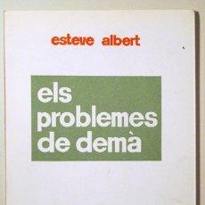 Libros de segunda mano: ALBERT, ESTEVE - ELS PROBLEMES DE DEMÀ - BARCELONA 1965. Lote 166975294