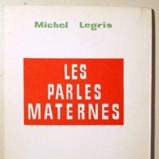 Libros de segunda mano: LEGRIS, MICHEL - LES PARLES MATERNES - BARCELONA 1965. Lote 166975318