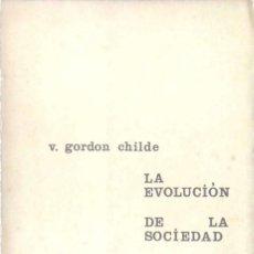 Libros de segunda mano: V. GORDON CHILDE. LA EVOLUCIÓN DE LA SOCIEDAD. MADRID. 1965.. Lote 167171480