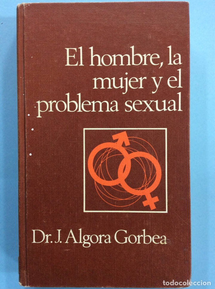 EL HOMBRE, LA MUJER Y EL PROBLEMA SEXUAL - DR. J. ANGORA GORBEA - 1964 (Libros de Segunda Mano - Pensamiento - Sociología)