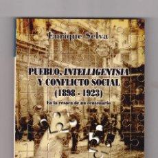 Libros de segunda mano: PUEBLO, INTELLIGENTSIA Y CONFLICTO SOCIAL (1898-1923) - ENRIQUE SELVA - PERFECTO ESTADO. Lote 167870748