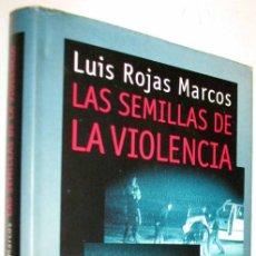 Libros de segunda mano: LAS SEMILLAS DE LA VIOLENCIA - LUIS ROJAS MARCOS. Lote 167931428