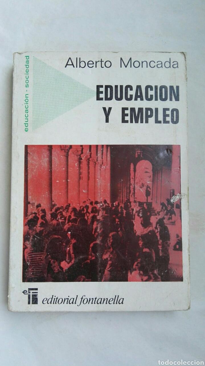 EDUCACIÓN Y EMPLEO ALBERTO MONCADA (Libros de Segunda Mano - Pensamiento - Sociología)