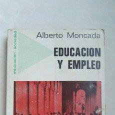 Libros de segunda mano: EDUCACIÓN Y EMPLEO ALBERTO MONCADA. Lote 168011881