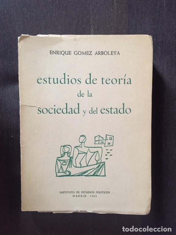 ESTUDIOS DE TEORÍA DE LA SOCIEDAD Y DEL ESTADO DE ENRIQUE GÓMEZ ARBOLEYA (Libros de Segunda Mano - Pensamiento - Sociología)
