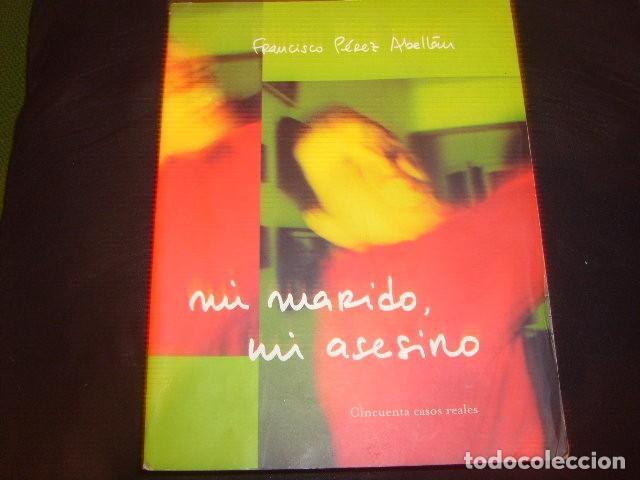 MI MARIDO MI ASESINO , FRANCISCO PEREZ ABELLAN 50 CASOS REALES (Libros de Segunda Mano - Pensamiento - Sociología)