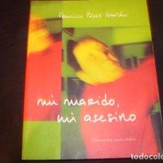 Libros de segunda mano: MI MARIDO MI ASESINO , FRANCISCO PEREZ ABELLAN 50 CASOS REALES. Lote 168112020
