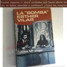 Libros de segunda mano: LA BOMBA ESTHER VILAR - LIBRO JOSÉ Mª ÍÑIGO - DEFENSORA DEL DERECHO DEL VARÓN - ¿ ANTI- HEMBRISTA ?. Lote 168261464