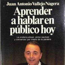 Libros de segunda mano: APRENDER A HABLAR EN PUBLICO HOY. JUAN ANTONIO VALLEJO-NAGERA. EDITORIAL PLANETA. BARCELONA, 1990. Lote 168809644