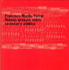 Libros de segunda mano: NUEVOS ENSAYOS SOBRE SOCIEDAD Y POLÍTICA / FRANCISCO MURILLO FERROL. Lote 168889852