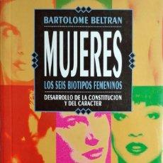 Libros de segunda mano: MUJERES : LOS SEIS BIOTIPOS FEMENINOS. DESARROLLO … / BARTOLOMÉ BELTRÁN. 1ª ED. TEMAS DE HOY, 1993.. Lote 169015132