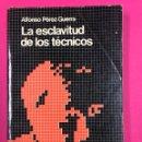 Libros de segunda mano: LA ESCLAVITUD DE LOS TECNICOS. ALFONSO PEREZ-GUERRA. DOPESA 1978. Lote 169210985