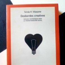 Libros de segunda mano: DESBORDES CREATIVOS. ESTILOS Y ESTRATEGIAS PARA LA TRANSFORMACIÓN SOCIAL. T.R. VILLASANTE. Lote 169674000