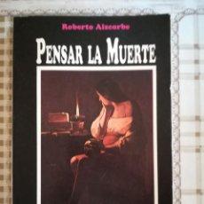 Libros de segunda mano: PENSAR LA MUERTE - ROBERTO AIZCORBE. Lote 169687760
