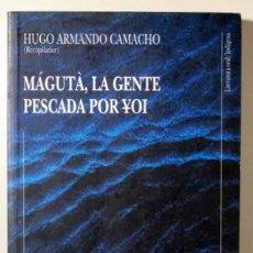 Libros de segunda mano: ARMANDO CAMACHO, HUGO - MÁGUTÀ, LA GENTE PESCADA POR YOI - BOGOTÁ 1995. Lote 170583238