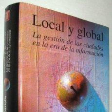 Libros de segunda mano: LOCAL Y GLOBAL - LA GESTION DE LAS CIUDADES EN LA ERA DE LA INFORMACION - J.BORJA Y M.CASTELLS. Lote 171097072