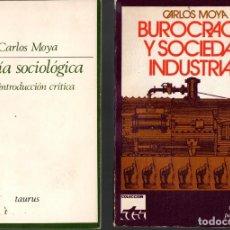 Libros de segunda mano: DOS OBRAS DE CARLOS MOYA: TEORÍA SOCIOLÓGICA + BUROCRACIA Y SOCIEDAD INDUSTRIAL. Lote 171296648