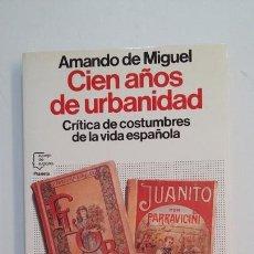 Libros de segunda mano: CIEN AÑOS DE URBANIDAD. CRÍTICA DE COSTUMBRES DE LA VIDA ESPAÑOLA. AMANDO DE MIGUEL. TDK395. Lote 171387843