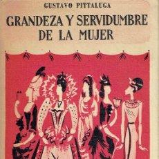 Libros de segunda mano: GRANDEZA Y SERVIDUMBRE DE LA MUJER. GUSTAVO PITTALUGA.. Lote 171478573