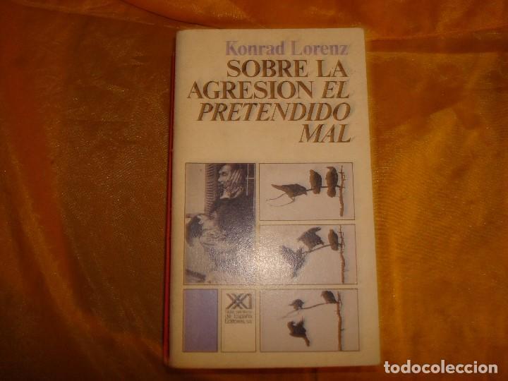 KONRAD LORENZ. SOBRE LA AGRESION, EL PRETENDIDO MAL. EDT. SIGLO XXI, 1985 (Libros de Segunda Mano - Pensamiento - Sociología)