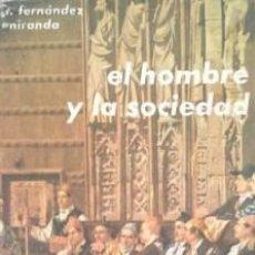 Libros de segunda mano: EL HOMBRE Y LA SOCIEDAD FERNÁNDEZ MIRANDA HEVIA. TORCUATO. Lote 171631024
