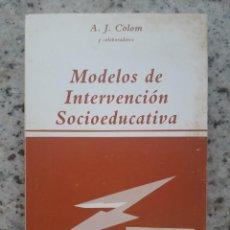 Libros de segunda mano: MODELOS DE INTERVENCION SOCIOEDUCATIVA. A. J. COLOM Y COLABORADORES. EDICIONES NARCEA, 1987. Lote 172014258